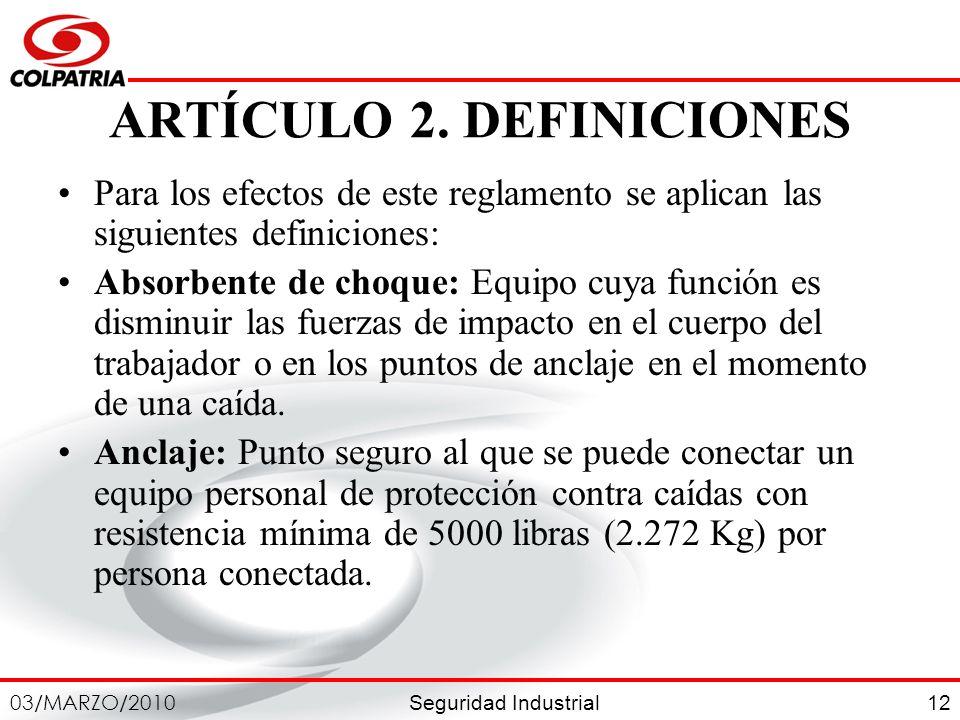 Seguridad Industrial 03/MARZO/2010 12 ARTÍCULO 2. DEFINICIONES Para los efectos de este reglamento se aplican las siguientes definiciones: Absorbente