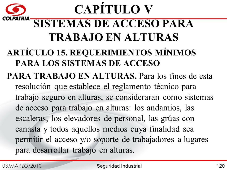 Seguridad Industrial 03/MARZO/2010 120 CAPÍTULO V SISTEMAS DE ACCESO PARA TRABAJO EN ALTURAS ARTÍCULO 15. REQUERIMIENTOS MÍNIMOS PARA LOS SISTEMAS DE