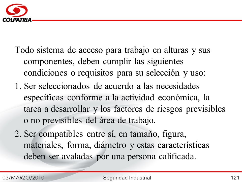Seguridad Industrial 03/MARZO/2010 121 Todo sistema de acceso para trabajo en alturas y sus componentes, deben cumplir las siguientes condiciones o re