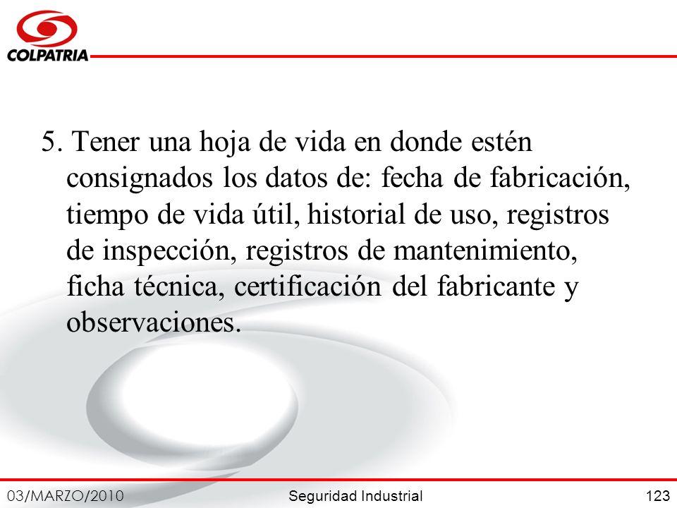 Seguridad Industrial 03/MARZO/2010 123 5. Tener una hoja de vida en donde estén consignados los datos de: fecha de fabricación, tiempo de vida útil, h