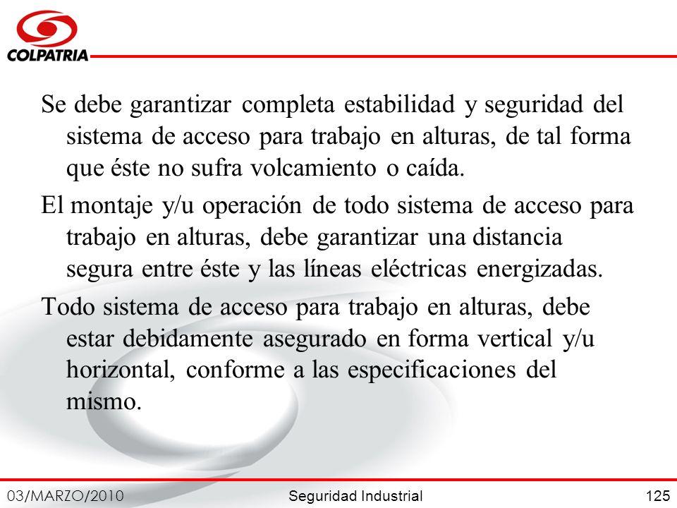 Seguridad Industrial 03/MARZO/2010 125 Se debe garantizar completa estabilidad y seguridad del sistema de acceso para trabajo en alturas, de tal forma