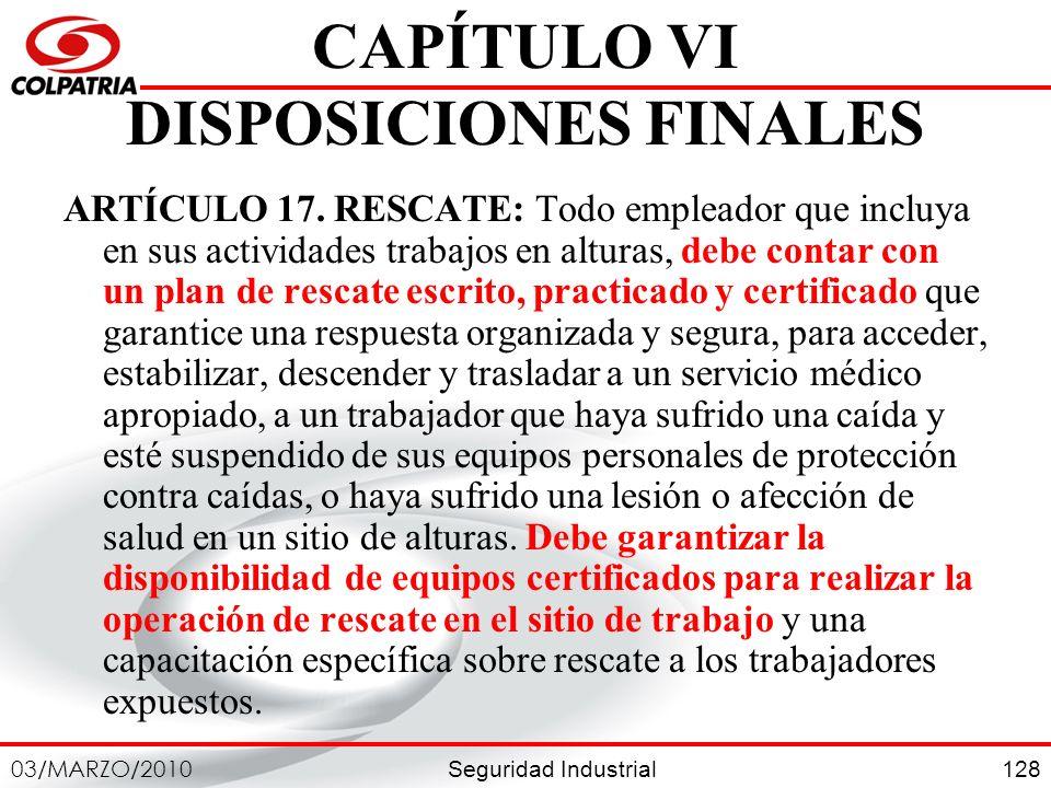 Seguridad Industrial 03/MARZO/2010 128 CAPÍTULO VI DISPOSICIONES FINALES ARTÍCULO 17. RESCATE: Todo empleador que incluya en sus actividades trabajos
