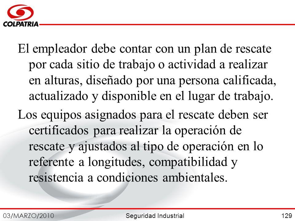 Seguridad Industrial 03/MARZO/2010 129 El empleador debe contar con un plan de rescate por cada sitio de trabajo o actividad a realizar en alturas, di