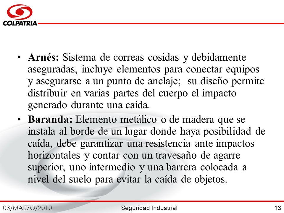 Seguridad Industrial 03/MARZO/2010 13 Arnés: Sistema de correas cosidas y debidamente aseguradas, incluye elementos para conectar equipos y asegurarse