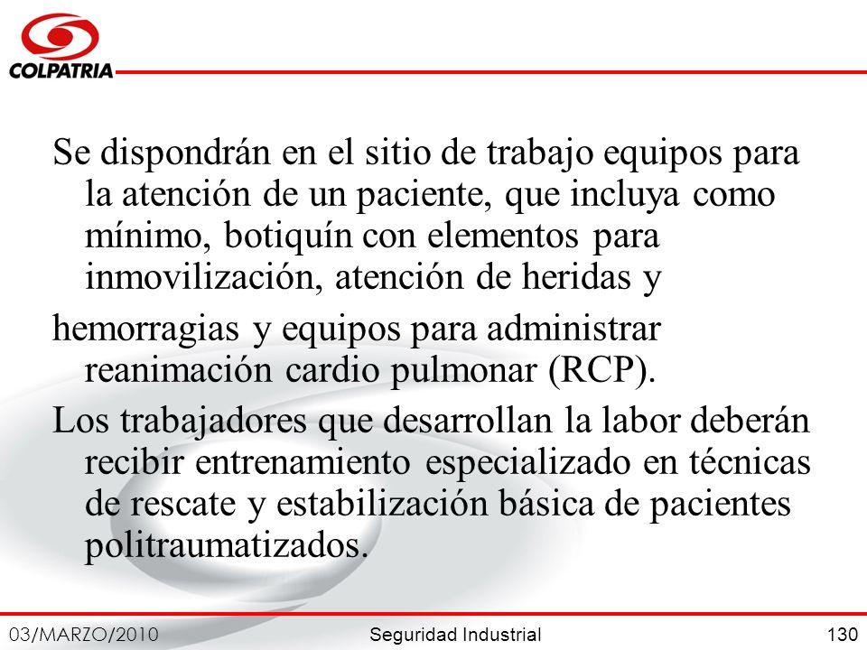 Seguridad Industrial 03/MARZO/2010 130 Se dispondrán en el sitio de trabajo equipos para la atención de un paciente, que incluya como mínimo, botiquín