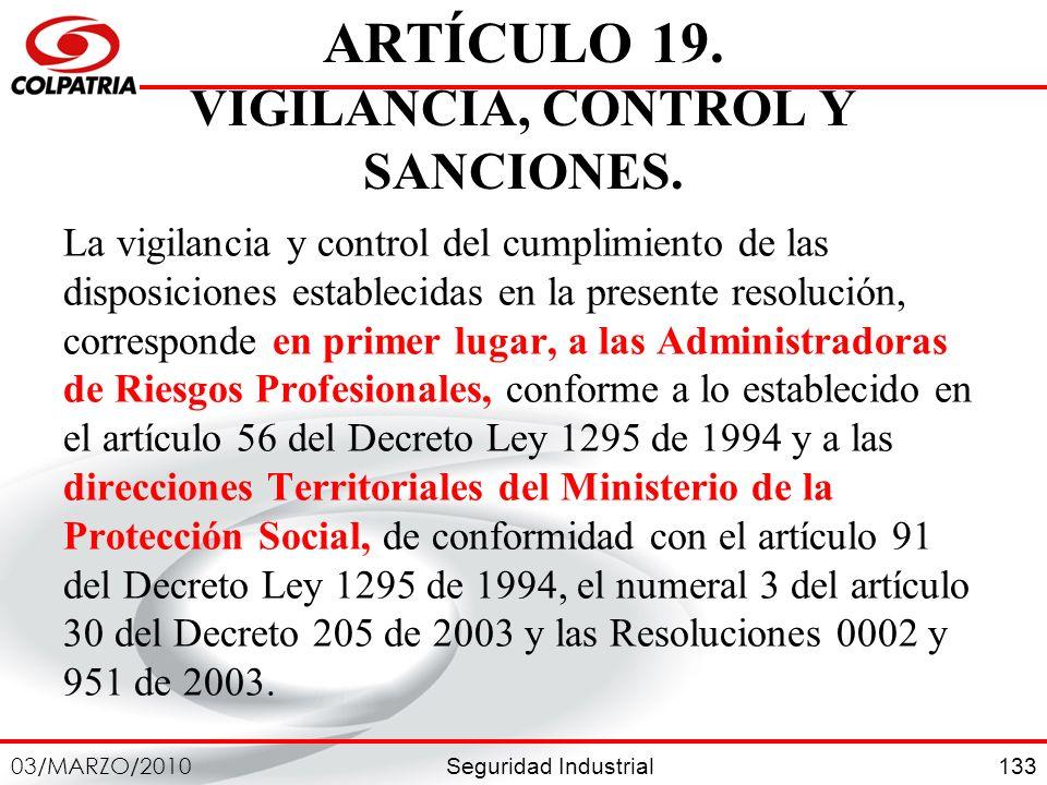 Seguridad Industrial 03/MARZO/2010 133 ARTÍCULO 19. VIGILANCIA, CONTROL Y SANCIONES. La vigilancia y control del cumplimiento de las disposiciones est