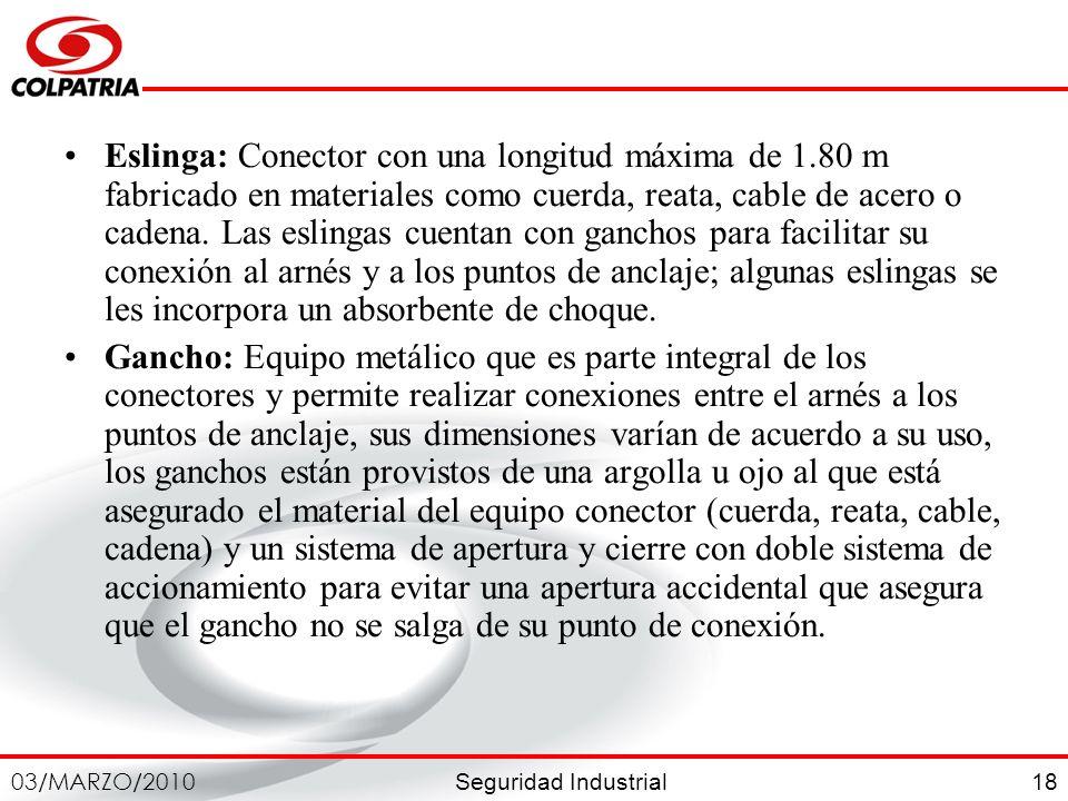 Seguridad Industrial 03/MARZO/2010 18 Eslinga: Conector con una longitud máxima de 1.80 m fabricado en materiales como cuerda, reata, cable de acero o
