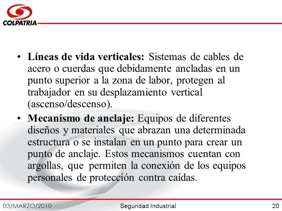 Seguridad Industrial 03/MARZO/2010 20 Líneas de vida verticales: Sistemas de cables de acero o cuerdas que debidamente ancladas en un punto superior a