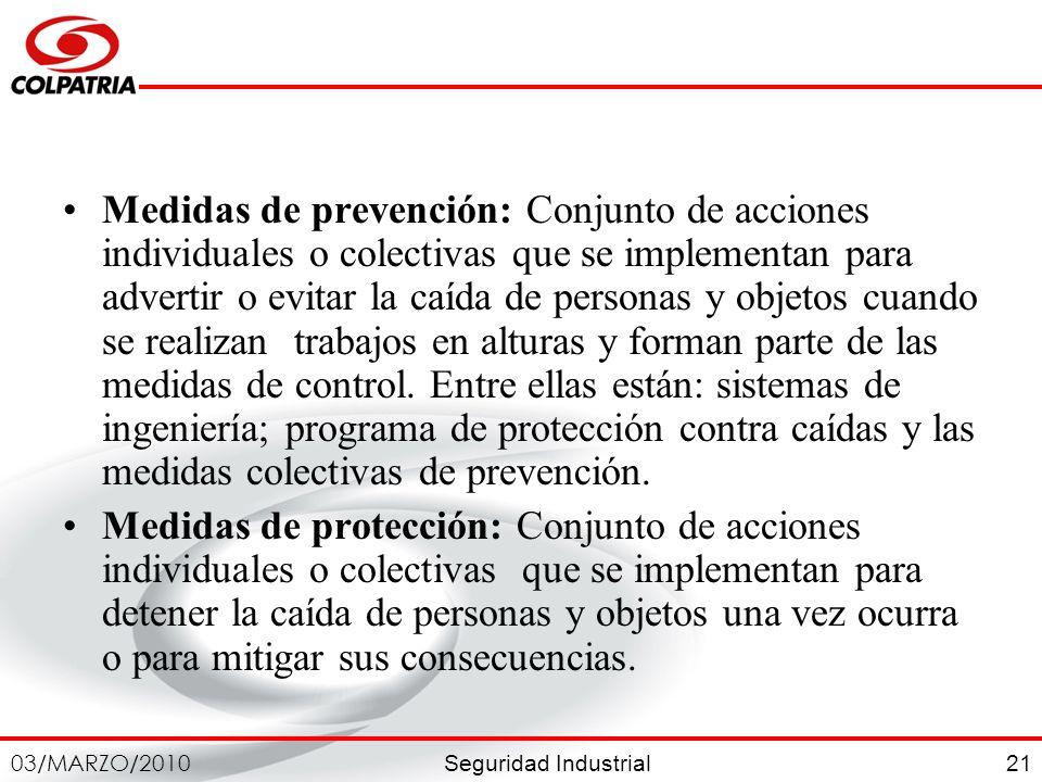 Seguridad Industrial 03/MARZO/2010 21 Medidas de prevención: Conjunto de acciones individuales o colectivas que se implementan para advertir o evitar