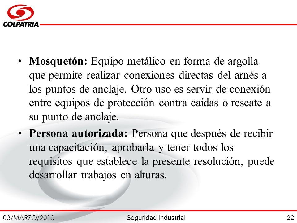 Seguridad Industrial 03/MARZO/2010 22 Mosquetón: Equipo metálico en forma de argolla que permite realizar conexiones directas del arnés a los puntos d
