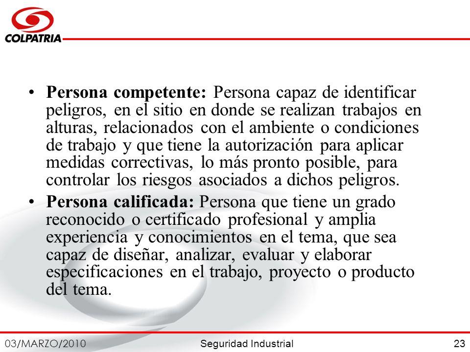 Seguridad Industrial 03/MARZO/2010 23 Persona competente: Persona capaz de identificar peligros, en el sitio en donde se realizan trabajos en alturas,