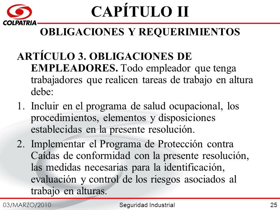 Seguridad Industrial 03/MARZO/2010 25 CAPÍTULO II OBLIGACIONES Y REQUERIMIENTOS ARTÍCULO 3. OBLIGACIONES DE EMPLEADORES. Todo empleador que tenga trab