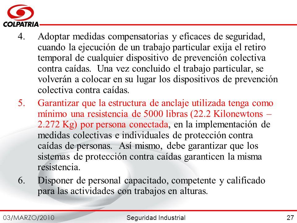 Seguridad Industrial 03/MARZO/2010 27 4.Adoptar medidas compensatorias y eficaces de seguridad, cuando la ejecución de un trabajo particular exija el