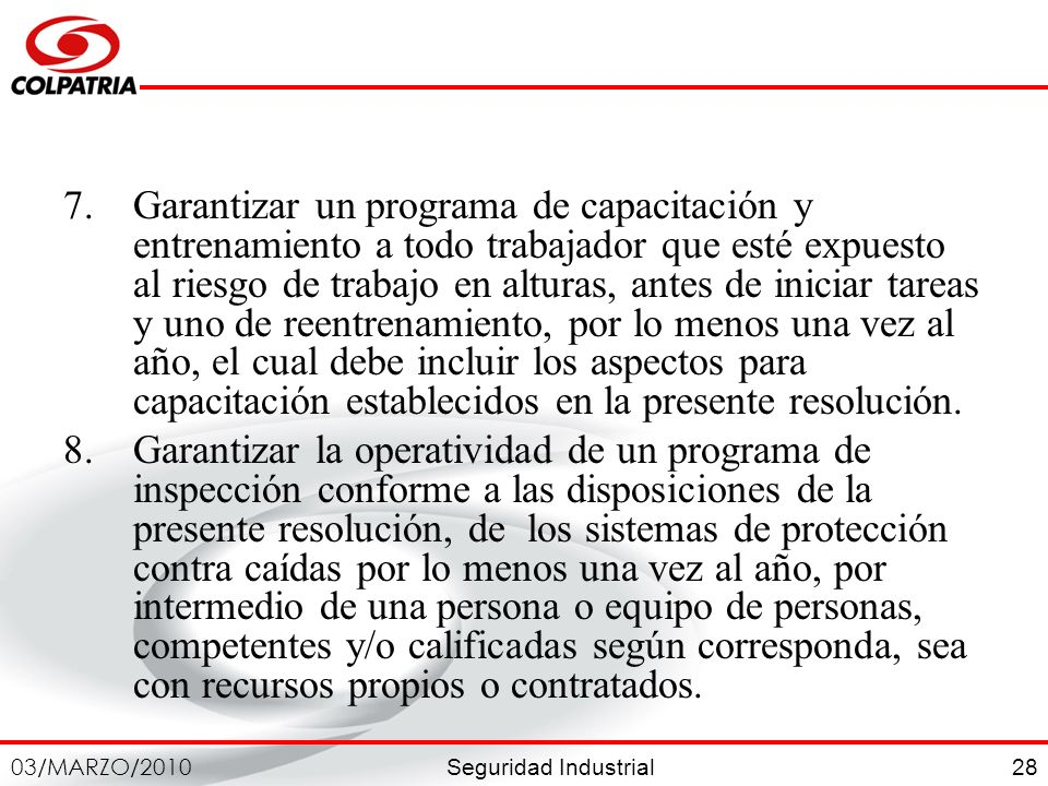 Seguridad Industrial 03/MARZO/2010 28 7.Garantizar un programa de capacitación y entrenamiento a todo trabajador que esté expuesto al riesgo de trabaj