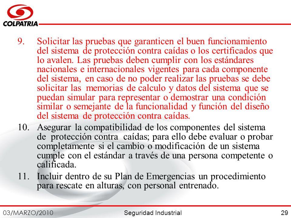 Seguridad Industrial 03/MARZO/2010 29 9.Solicitar las pruebas que garanticen el buen funcionamiento del sistema de protección contra caídas o los cert