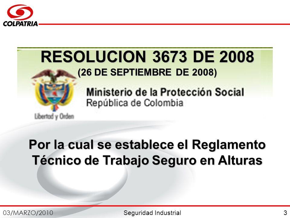 Seguridad Industrial 03/MARZO/2010 3 RESOLUCION 3673 DE 2008 (26 DE SEPTIEMBRE DE 2008) Por la cual se establece el Reglamento Técnico de Trabajo Segu