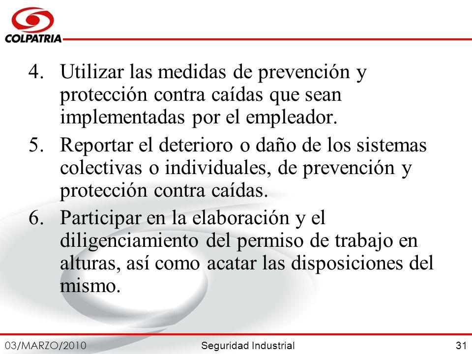 Seguridad Industrial 03/MARZO/2010 31 4.Utilizar las medidas de prevención y protección contra caídas que sean implementadas por el empleador. 5.Repor