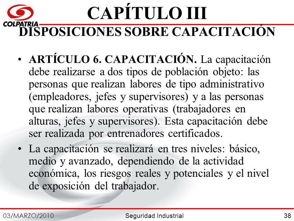 Seguridad Industrial 03/MARZO/2010 38 CAPÍTULO III DISPOSICIONES SOBRE CAPACITACIÓN ARTÍCULO 6. CAPACITACIÓN. La capacitación debe realizarse a dos ti