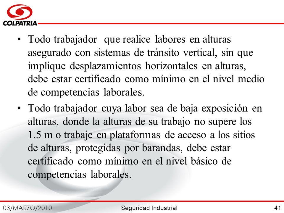 Seguridad Industrial 03/MARZO/2010 41 Todo trabajador que realice labores en alturas asegurado con sistemas de tránsito vertical, sin que implique des