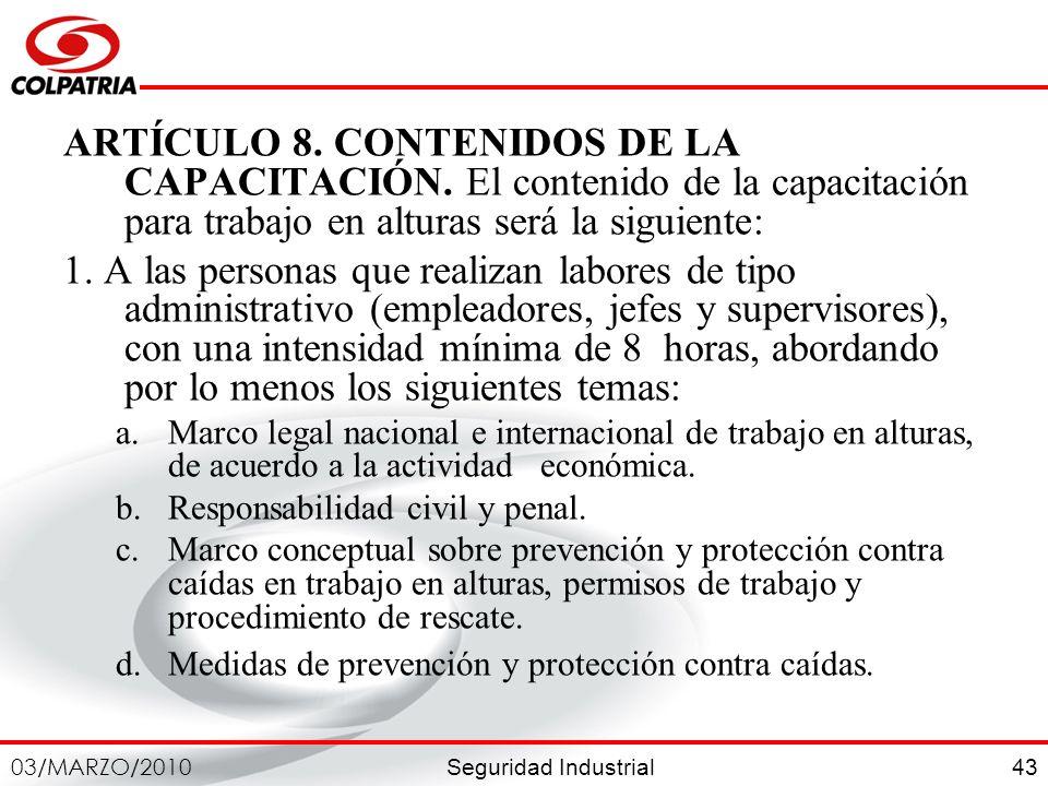 Seguridad Industrial 03/MARZO/2010 43 ARTÍCULO 8. CONTENIDOS DE LA CAPACITACIÓN. El contenido de la capacitación para trabajo en alturas será la sigui
