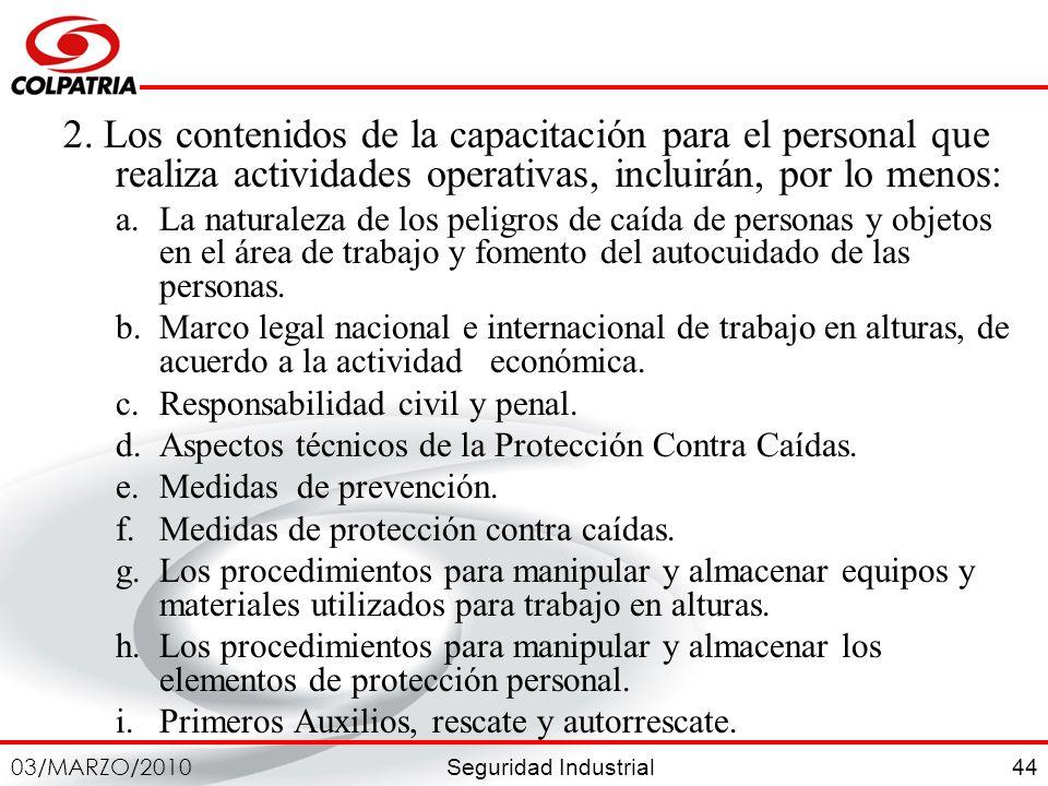 Seguridad Industrial 03/MARZO/2010 44 2. Los contenidos de la capacitación para el personal que realiza actividades operativas, incluirán, por lo meno