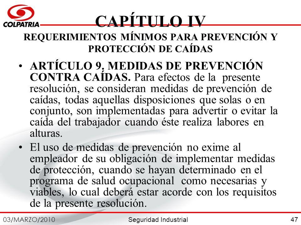 Seguridad Industrial 03/MARZO/2010 47 CAPÍTULO IV REQUERIMIENTOS MÍNIMOS PARA PREVENCIÓN Y PROTECCIÓN DE CAÍDAS ARTÍCULO 9. MEDIDAS DE PREVENCIÓN CONT