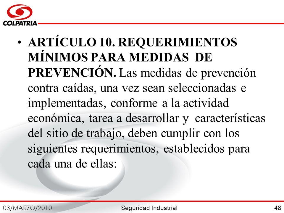 Seguridad Industrial 03/MARZO/2010 48 ARTÍCULO 10. REQUERIMIENTOS MÍNIMOS PARA MEDIDAS DE PREVENCIÓN. Las medidas de prevención contra caídas, una vez