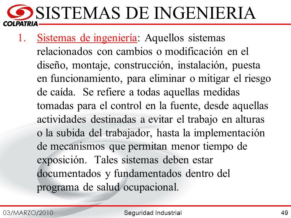 Seguridad Industrial 03/MARZO/2010 49 SISTEMAS DE INGENIERIA 1.Sistemas de ingeniería: Aquellos sistemas relacionados con cambios o modificación en el