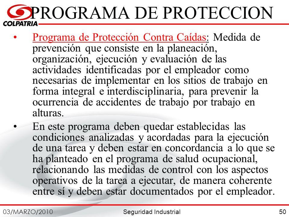 Seguridad Industrial 03/MARZO/2010 50 PROGRAMA DE PROTECCION Programa de Protección Contra Caídas: Medida de prevención que consiste en la planeación,