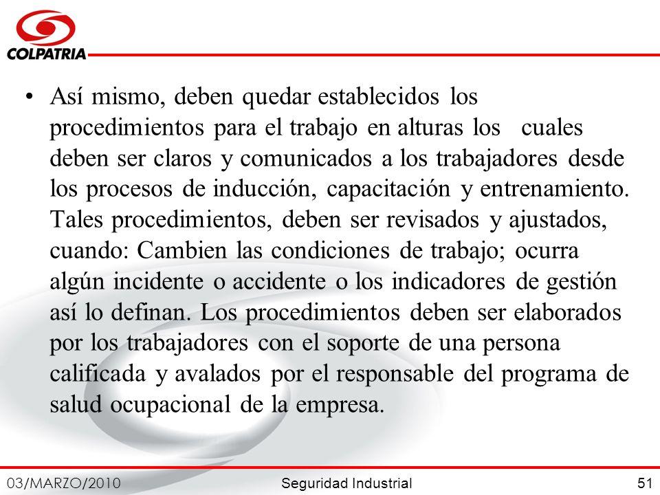 Seguridad Industrial 03/MARZO/2010 51 Así mismo, deben quedar establecidos los procedimientos para el trabajo en alturas los cuales deben ser claros y