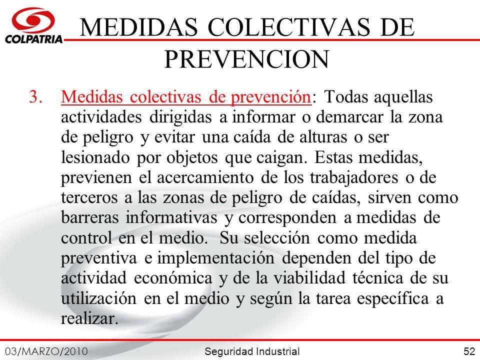 Seguridad Industrial 03/MARZO/2010 52 MEDIDAS COLECTIVAS DE PREVENCION 3.Medidas colectivas de prevención: Todas aquellas actividades dirigidas a info