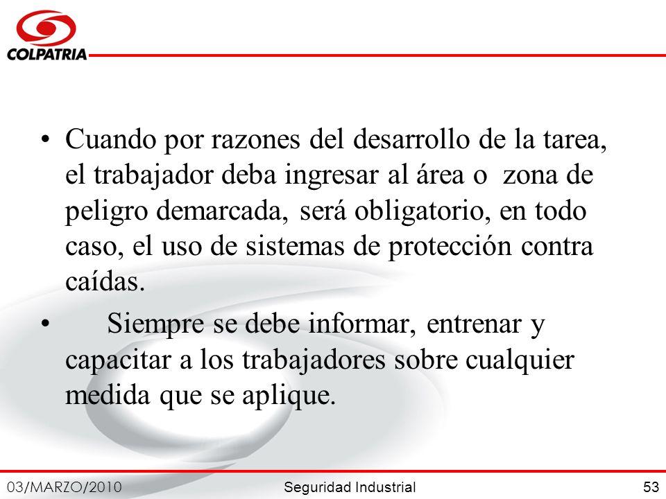 Seguridad Industrial 03/MARZO/2010 53 Cuando por razones del desarrollo de la tarea, el trabajador deba ingresar al área o zona de peligro demarcada,