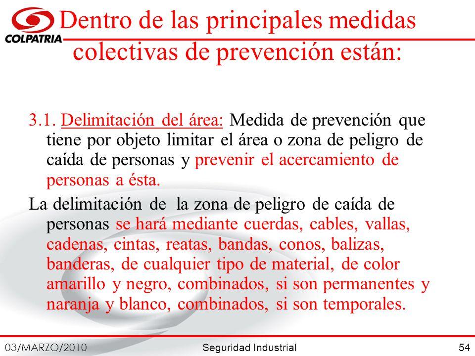 Seguridad Industrial 03/MARZO/2010 54 Dentro de las principales medidas colectivas de prevención están: 3.1. Delimitación del área: Medida de prevenci