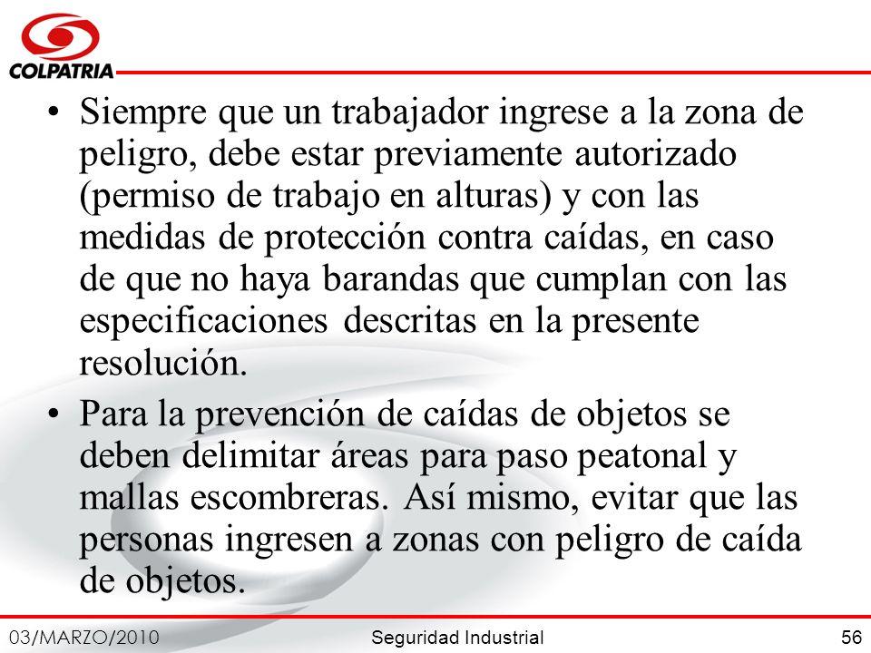 Seguridad Industrial 03/MARZO/2010 56 Siempre que un trabajador ingrese a la zona de peligro, debe estar previamente autorizado (permiso de trabajo en