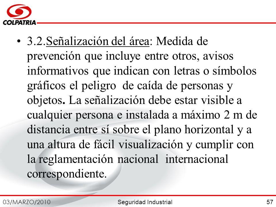 Seguridad Industrial 03/MARZO/2010 57 3.2.Señalización del área: Medida de prevención que incluye entre otros, avisos informativos que indican con let