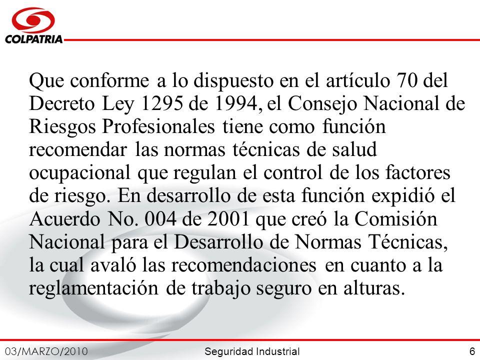 Seguridad Industrial 03/MARZO/2010 6 Que conforme a lo dispuesto en el artículo 70 del Decreto Ley 1295 de 1994, el Consejo Nacional de Riesgos Profes