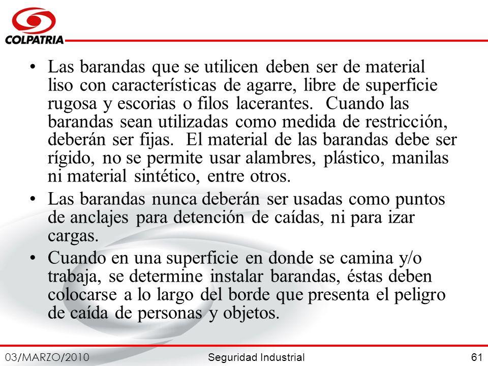 Seguridad Industrial 03/MARZO/2010 61 Las barandas que se utilicen deben ser de material liso con características de agarre, libre de superficie rugos