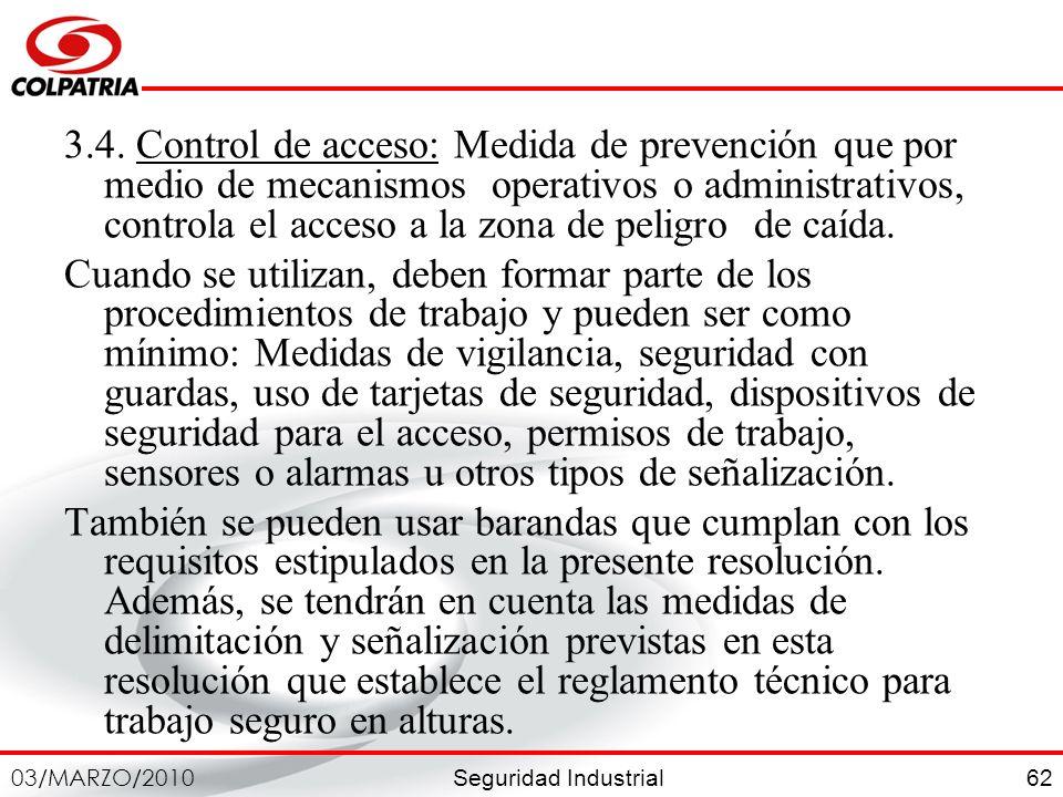 Seguridad Industrial 03/MARZO/2010 62 3.4. Control de acceso: Medida de prevención que por medio de mecanismos operativos o administrativos, controla