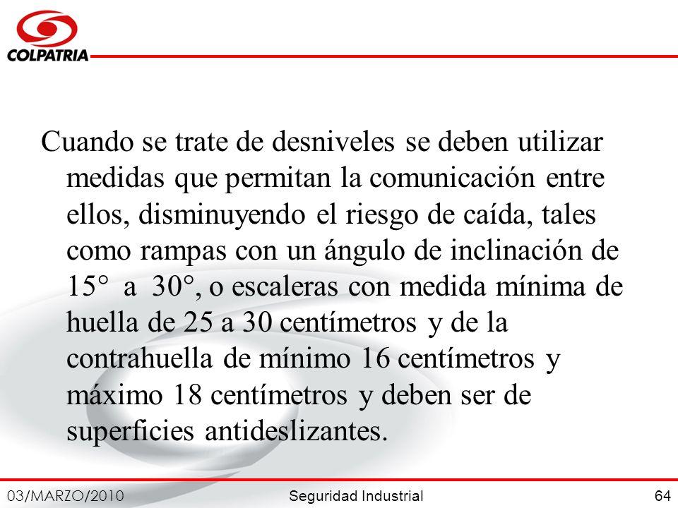 Seguridad Industrial 03/MARZO/2010 64 Cuando se trate de desniveles se deben utilizar medidas que permitan la comunicación entre ellos, disminuyendo e