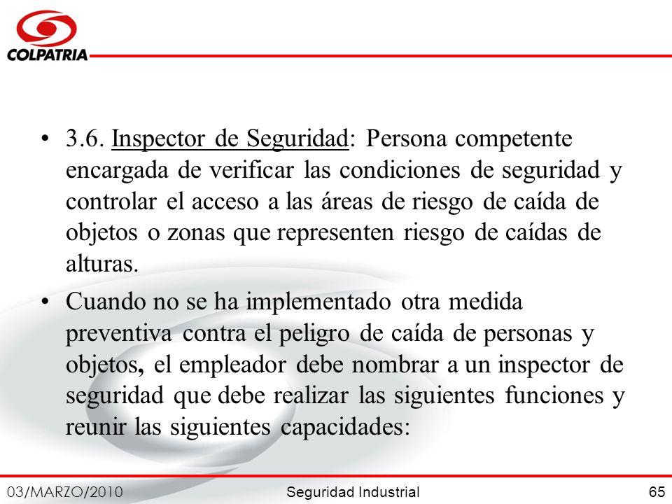 Seguridad Industrial 03/MARZO/2010 65 3.6. Inspector de Seguridad: Persona competente encargada de verificar las condiciones de seguridad y controlar