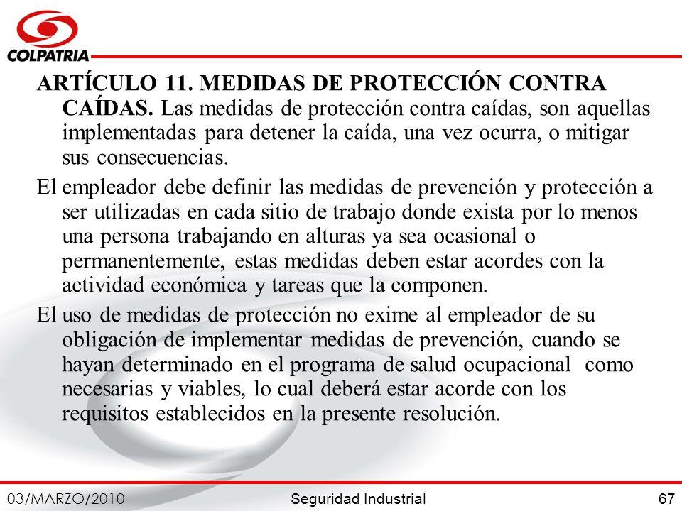 Seguridad Industrial 03/MARZO/2010 67 ARTÍCULO 11. MEDIDAS DE PROTECCIÓN CONTRA CAÍDAS. Las medidas de protección contra caídas, son aquellas implemen