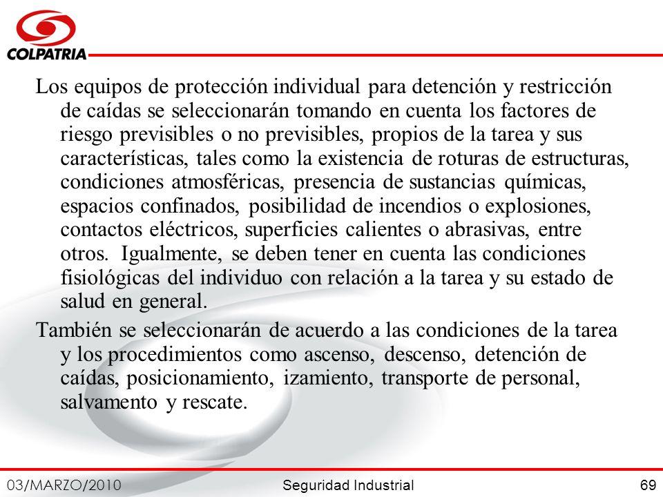 Seguridad Industrial 03/MARZO/2010 69 Los equipos de protección individual para detención y restricción de caídas se seleccionarán tomando en cuenta l