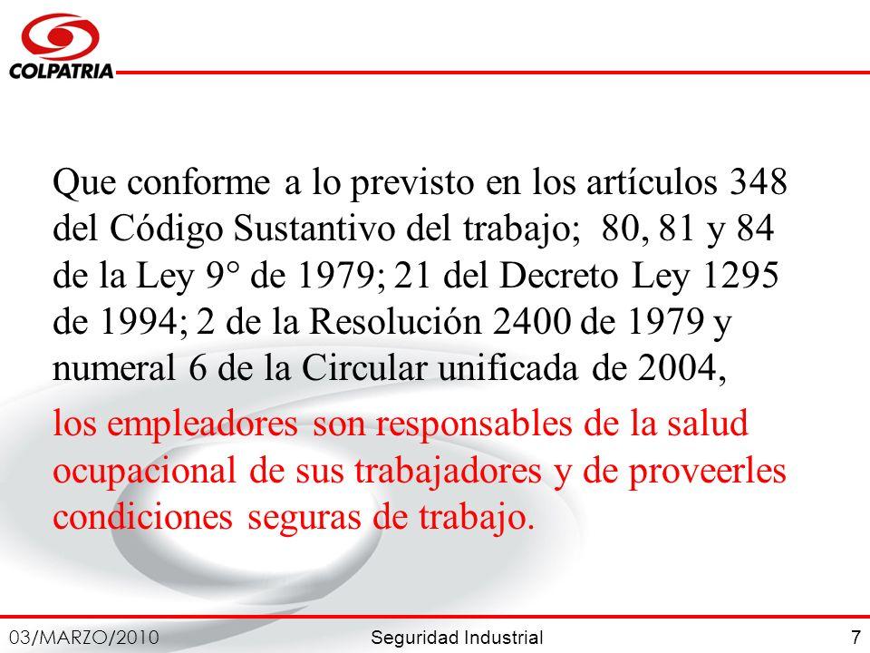Seguridad Industrial 03/MARZO/2010 8 Que conforme al Decreto 614 de 1984 es obligación de los empleadores organizar y garantizar el funcionamiento de un programa de salud ocupacional.