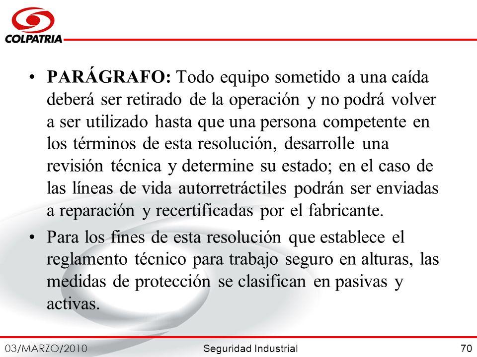 Seguridad Industrial 03/MARZO/2010 70 PARÁGRAFO: Todo equipo sometido a una caída deberá ser retirado de la operación y no podrá volver a ser utilizad