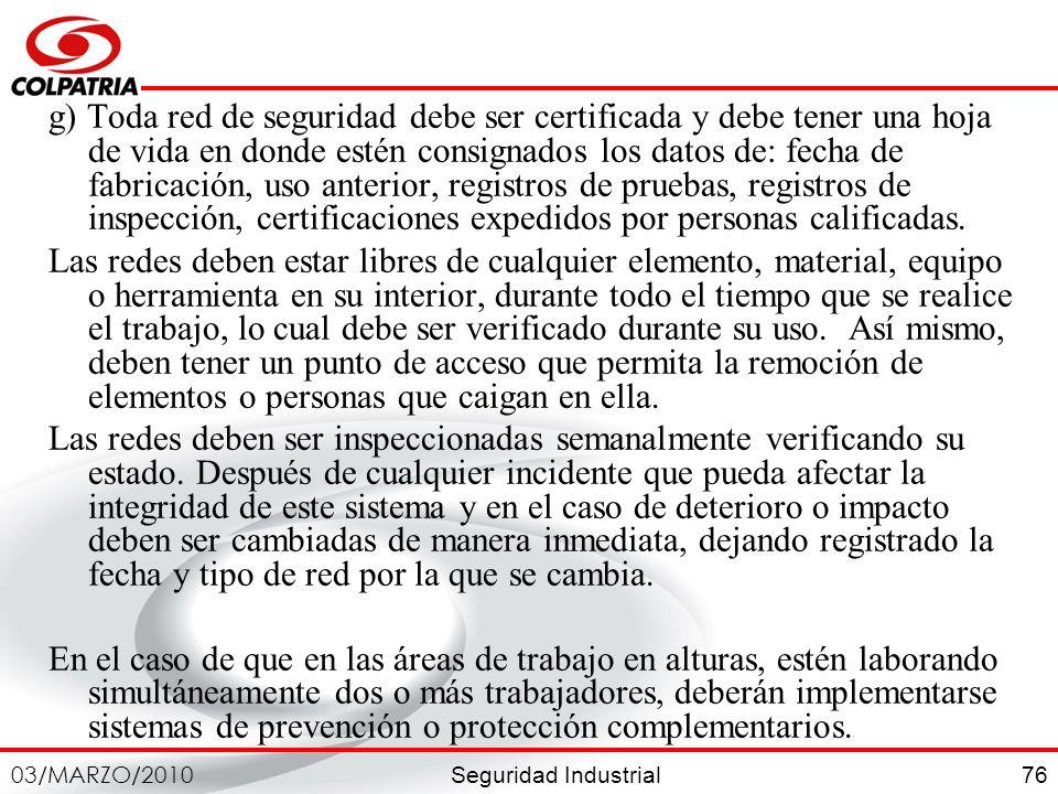 Seguridad Industrial 03/MARZO/2010 76 g) Toda red de seguridad debe ser certificada y debe tener una hoja de vida en donde estén consignados los datos