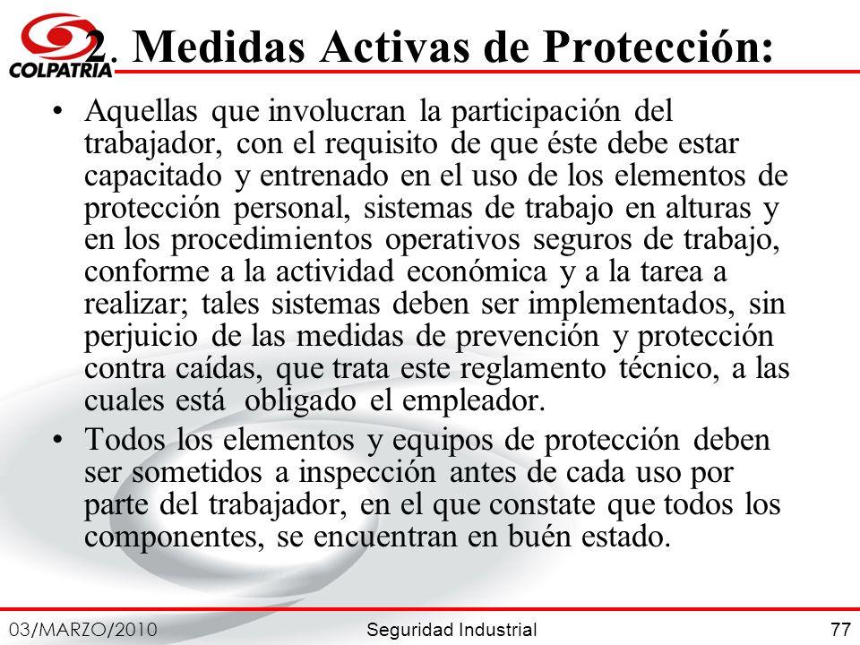 Seguridad Industrial 03/MARZO/2010 77 2. Medidas Activas de Protección: Aquellas que involucran la participación del trabajador, con el requisito de q