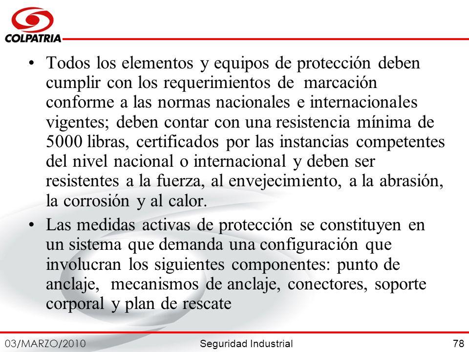 Seguridad Industrial 03/MARZO/2010 78 Todos los elementos y equipos de protección deben cumplir con los requerimientos de marcación conforme a las nor