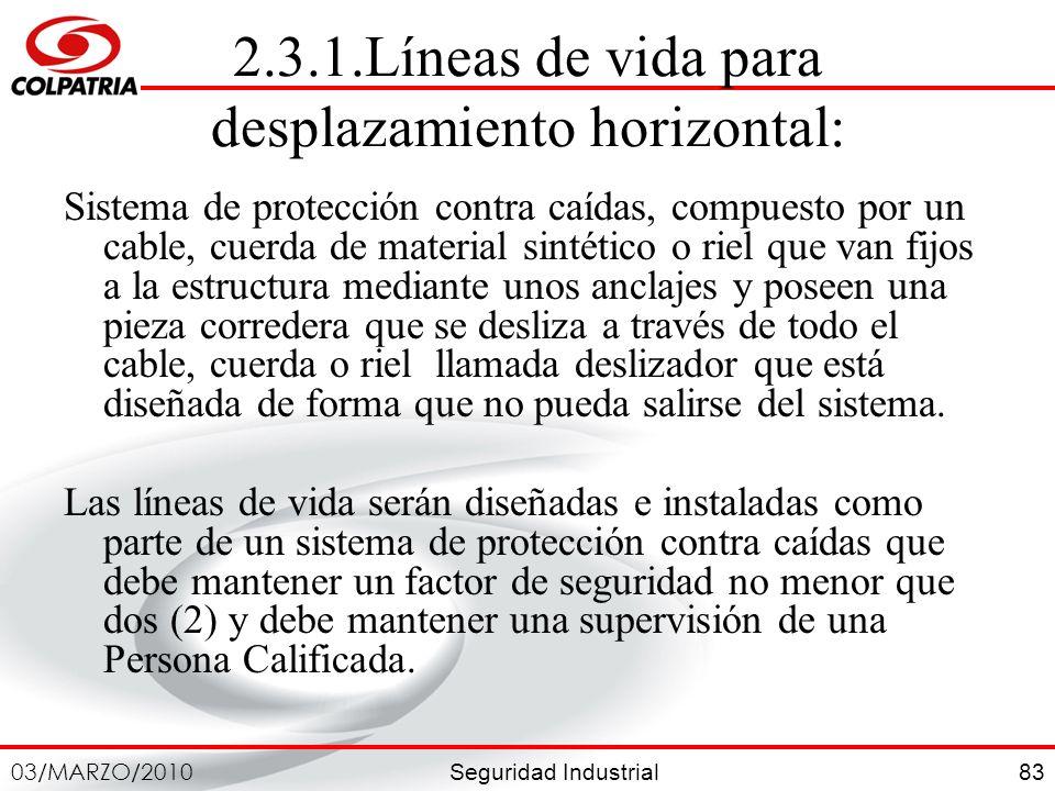 Seguridad Industrial 03/MARZO/2010 83 2.3.1.Líneas de vida para desplazamiento horizontal: Sistema de protección contra caídas, compuesto por un cable