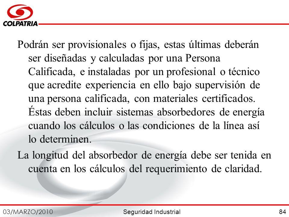 Seguridad Industrial 03/MARZO/2010 84 Podrán ser provisionales o fijas, estas últimas deberán ser diseñadas y calculadas por una Persona Calificada, e