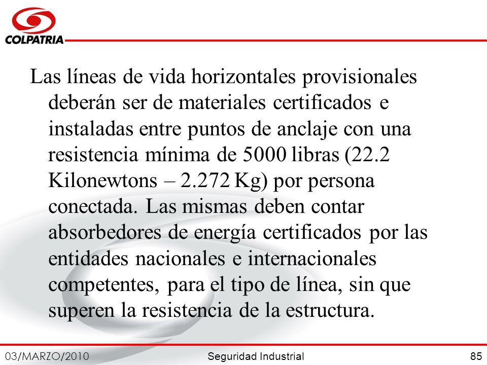 Seguridad Industrial 03/MARZO/2010 85 Las líneas de vida horizontales provisionales deberán ser de materiales certificados e instaladas entre puntos d